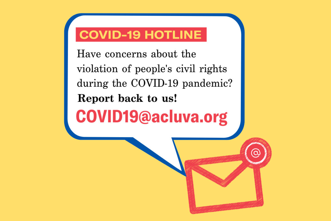 "a graphic that says ""covid 19 hotline: have concerns about the violation of people's civil rights during the COVID19 pandemic? Report back to us. COVID19@acluva.org"""