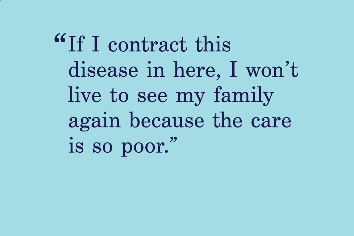 """blue background with a quote that says """"if I contract this disease in here, I won't live to see my family again because the care is so poor. """""""