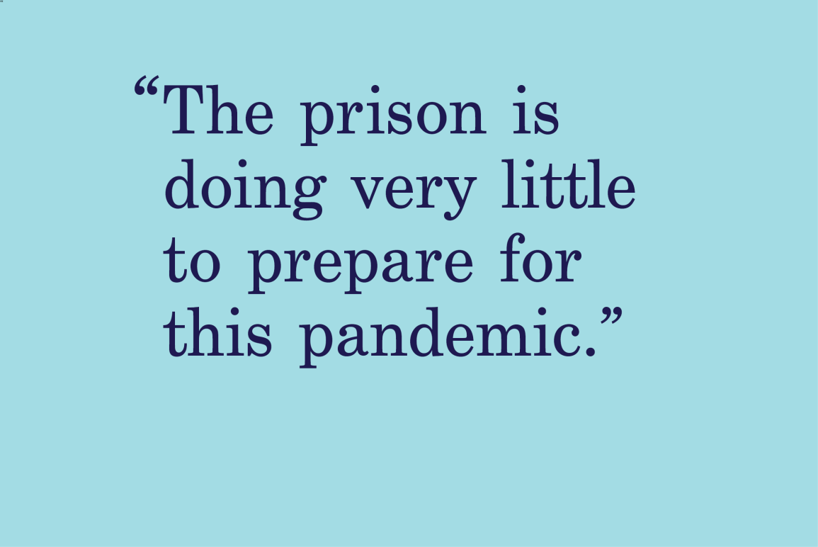 "blue background with a quote that says ""the prison is doing very little to prepare for this pandemic."""