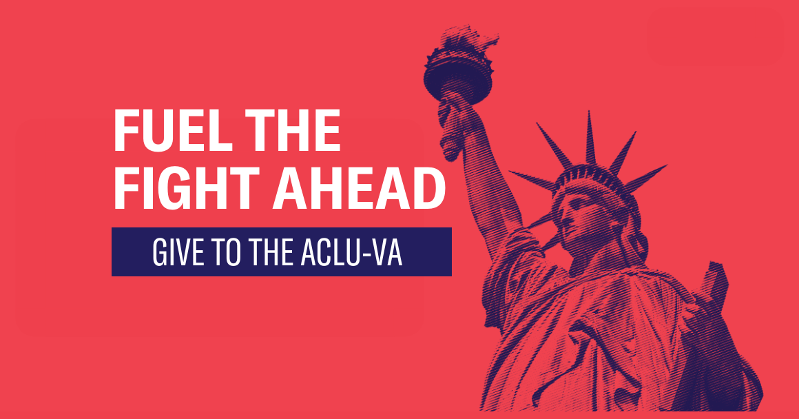 "photo of the Statue of Liberty with the text ""Fuel the Fight Ahead - Give the the ACLU-VA"""