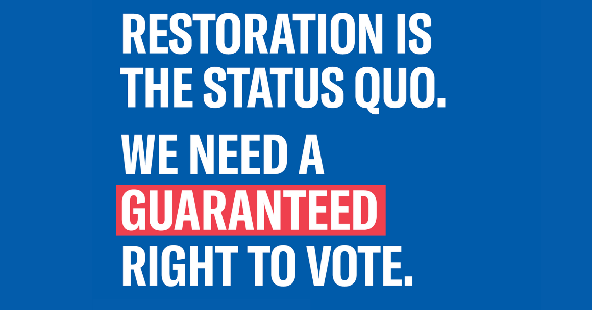 """blue background with the text """"restoration is the status quo. we need a guaranteed right to vote."""""""